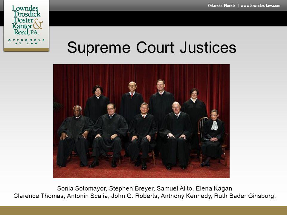 Orlando, Florida | www.lowndes-law.com Supreme Court Justices Sonia Sotomayor, Stephen Breyer, Samuel Alito, Elena Kagan Clarence Thomas, Antonin Scalia, John G.