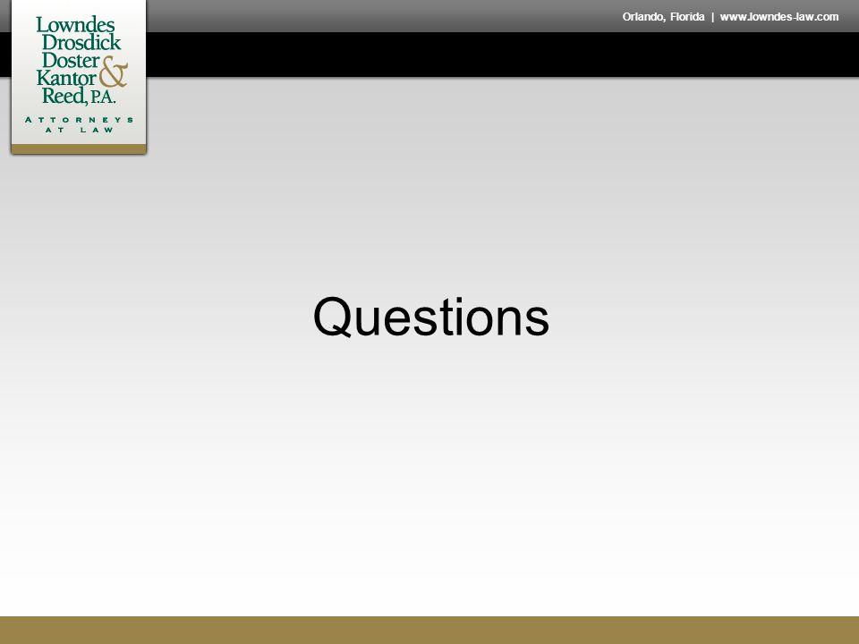 Orlando, Florida | www.lowndes-law.com Questions