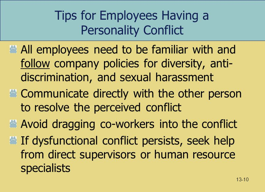 Tips for Employees Having a Personality Conflict All employees need to be familiar with and follow company policies for diversity, anti- discriminatio
