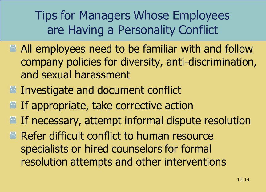 Tips for Managers Whose Employees are Having a Personality Conflict All employees need to be familiar with and follow company policies for diversity,