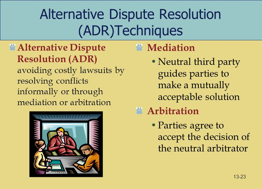 Alternative Dispute Resolution (ADR)Techniques Alternative Dispute Resolution (ADR) avoiding costly lawsuits by resolving conflicts informally or thro