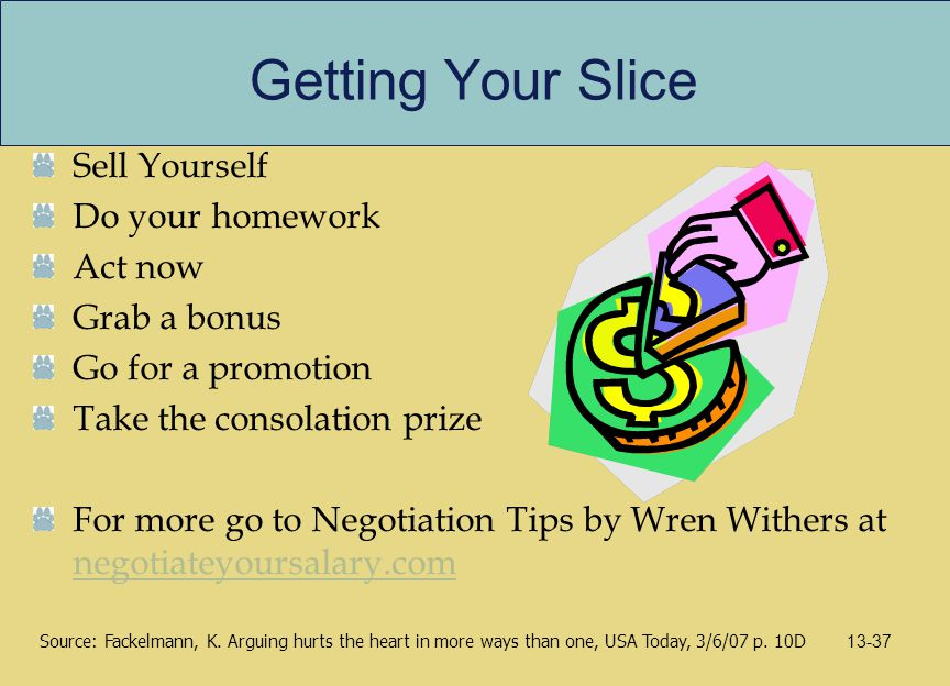 Getting Your Slice Sell Yourself Do your homework Act now Grab a bonus Go for a promotion Take the consolation prize For more go to Negotiation Tips b
