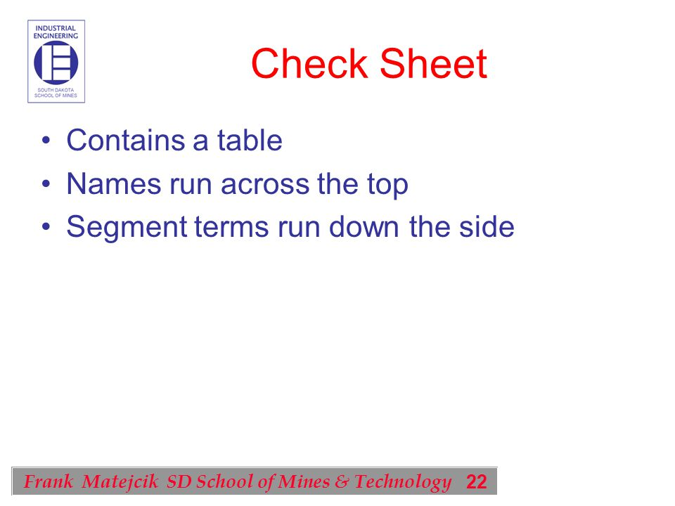 22 Frank Matejcik SD School of Mines & Technology Check Sheet Contains a table Names run across the top Segment terms run down the side