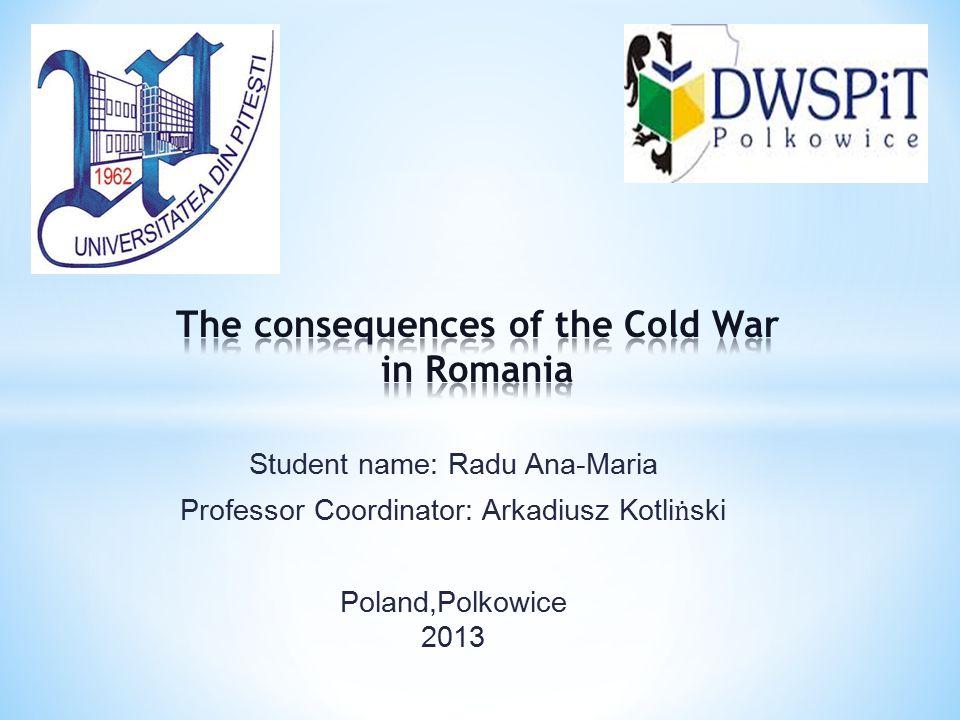 Student name: Radu Ana-Maria Professor Coordinator: Arkadiusz Kotli ṅ ski Poland,Polkowice 2013