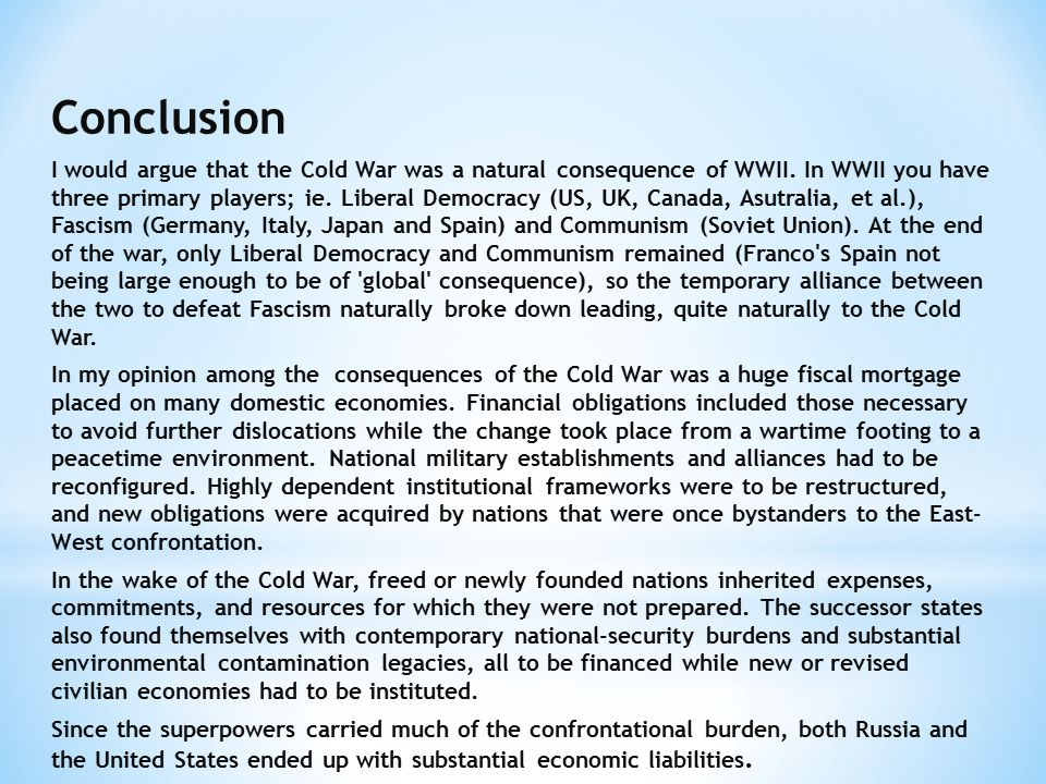 Conclusion I would argue that the Cold War was a natural consequence of WWII.