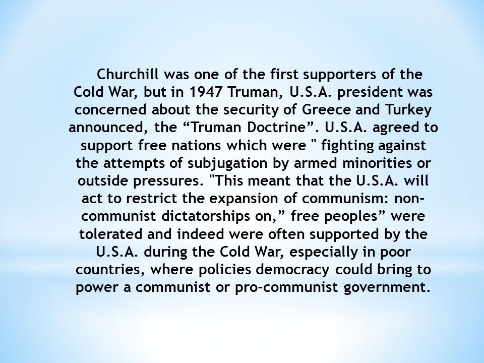 Churchill was one of the first supporters of the Cold War, but in 1947 Truman, U.S.A.