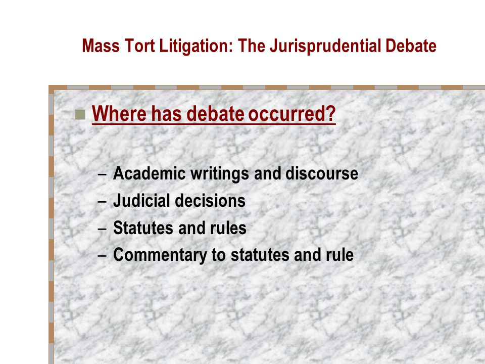 Mass Tort Litigation: The Jurisprudential Debate Where has debate occurred.