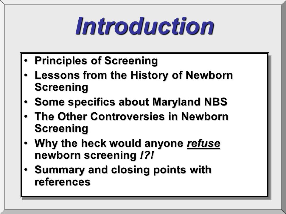 Introduction Principles of ScreeningPrinciples of Screening Lessons from the History of Newborn ScreeningLessons from the History of Newborn Screening