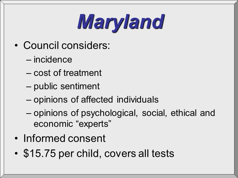 Maryland Council considers: –incidence –cost of treatment –public sentiment –opinions of affected individuals –opinions of psychological, social, ethi