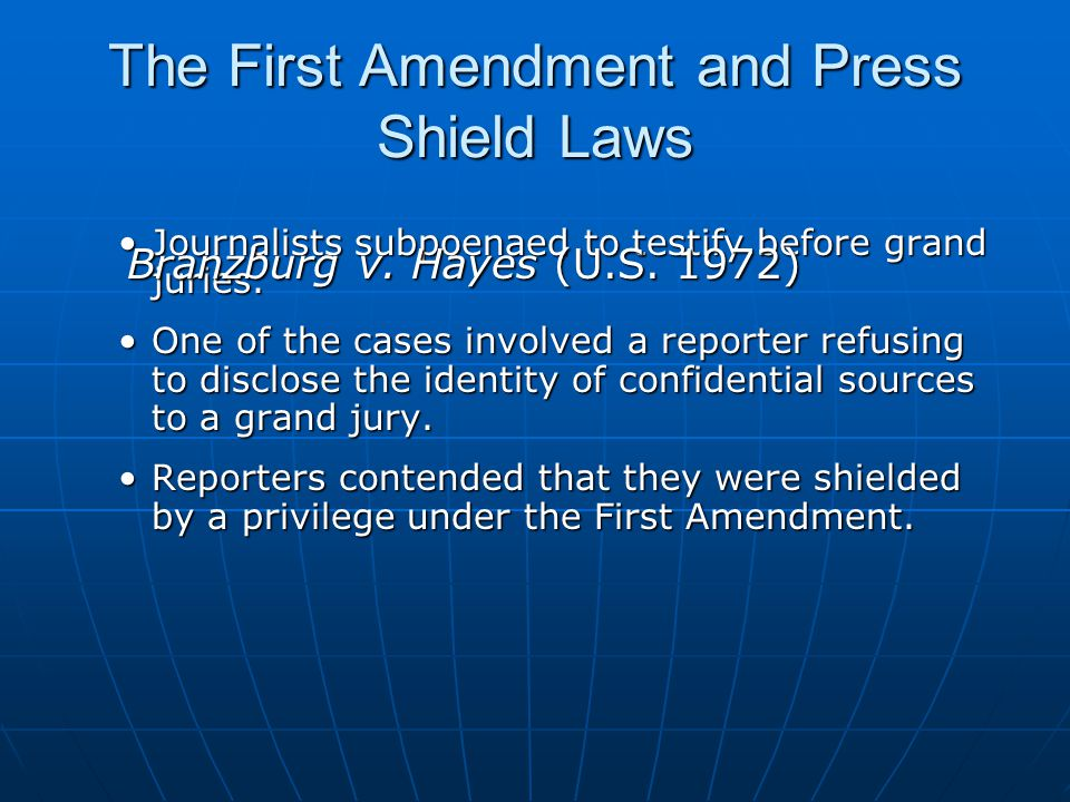 The First Amendment and Press Shield Laws Journalists subpoenaed to testify before grand juries.Journalists subpoenaed to testify before grand juries.