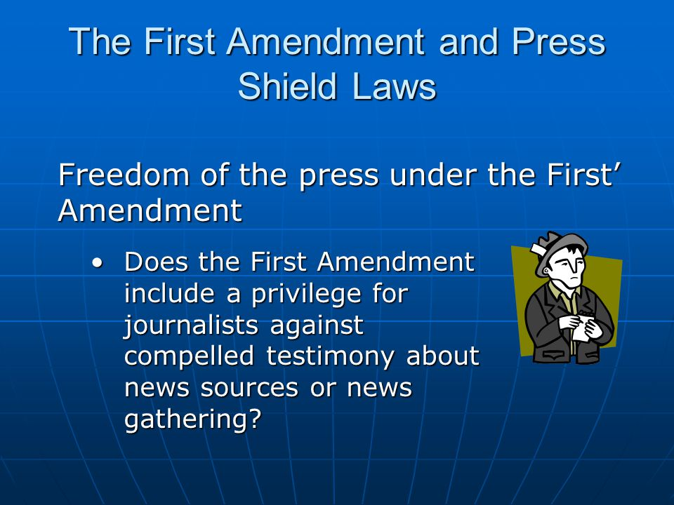 The First Amendment and Press Shield Laws Protects confidential sources only in some.Protects confidential sources only in some.