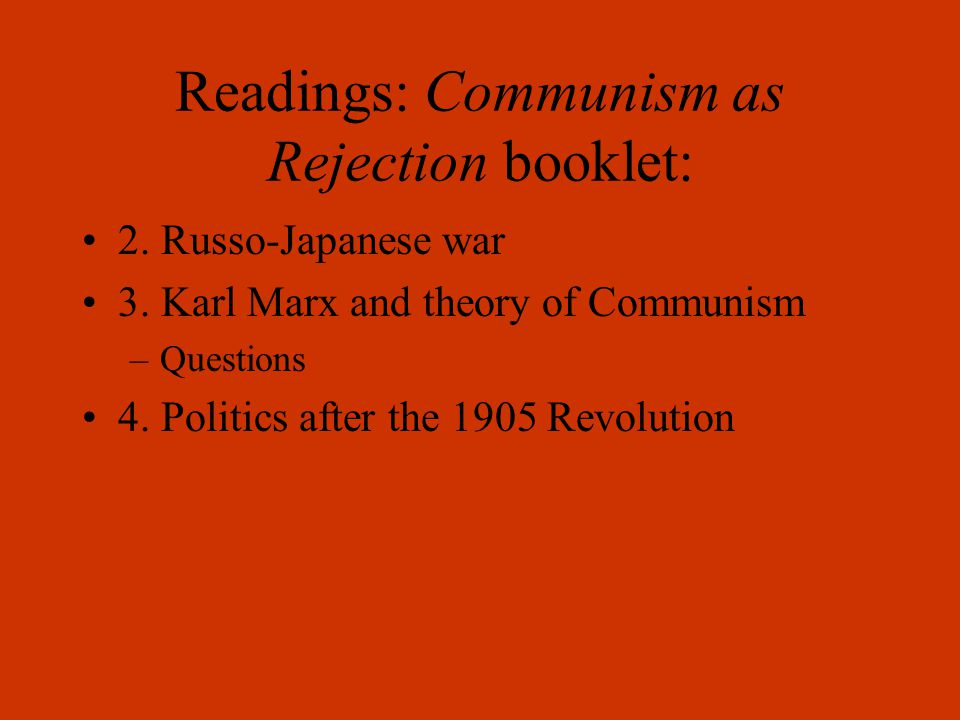 Readings: Communism as Rejection booklet: 2. Russo-Japanese war 3. Karl Marx and theory of Communism –Questions 4. Politics after the 1905 Revolution