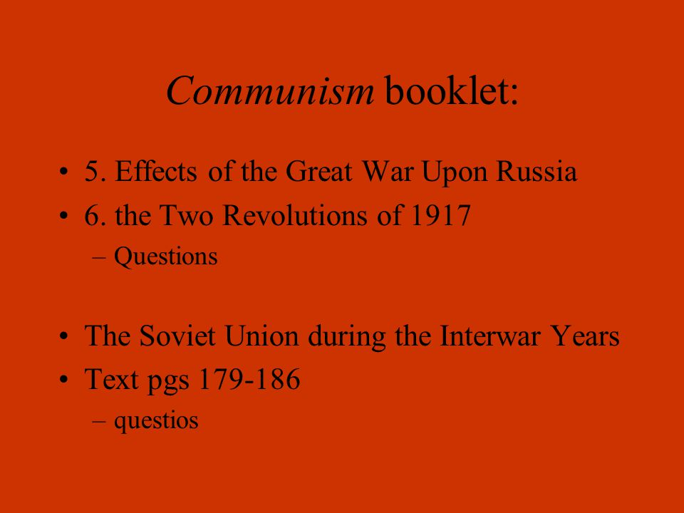 Communism booklet: 5. Effects of the Great War Upon Russia 6.