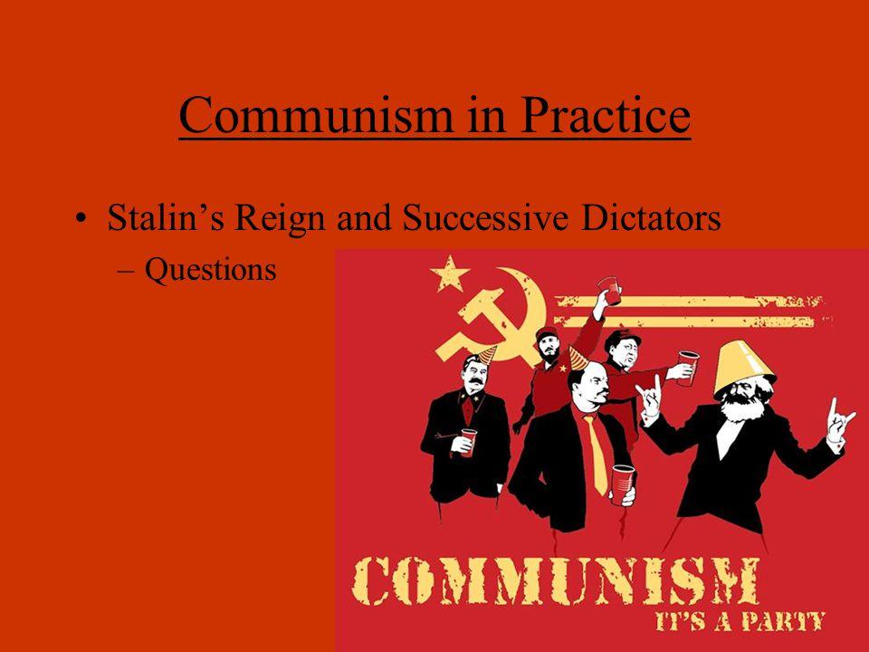 Communism in Practice Stalin's Reign and Successive Dictators –Questions