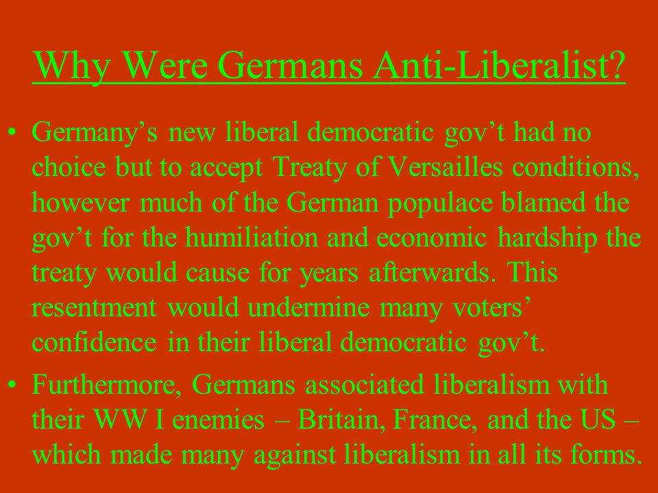 Why Were Germans Anti-Liberalist? Germany's new liberal democratic gov't had no choice but to accept Treaty of Versailles conditions, however much of