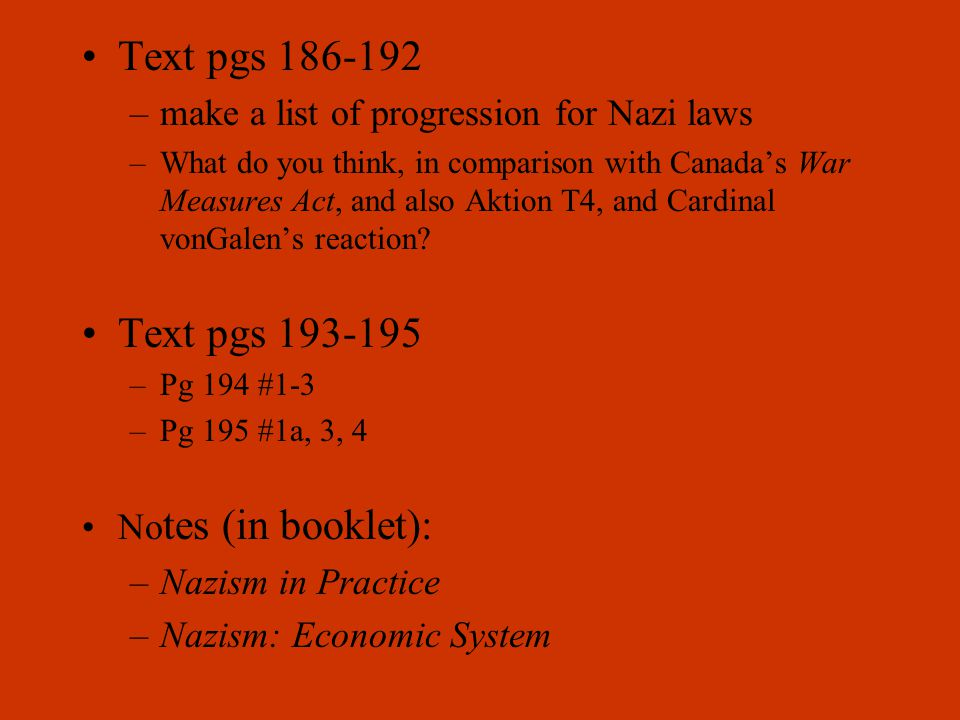 Text pgs 186-192 –make a list of progression for Nazi laws –What do you think, in comparison with Canada's War Measures Act, and also Aktion T4, and C