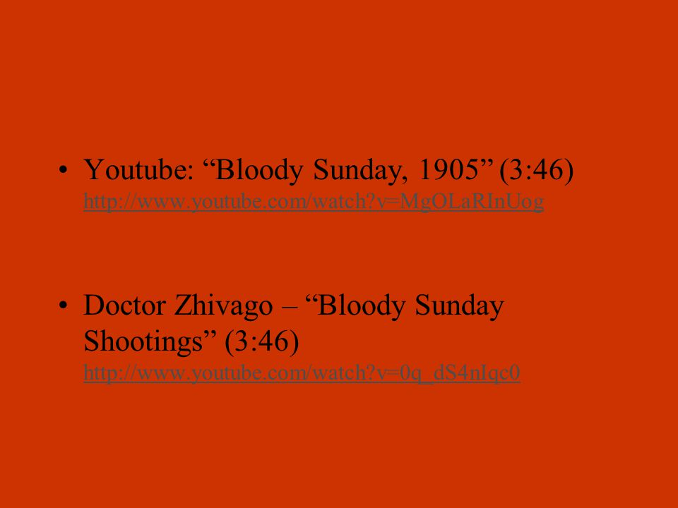"""Youtube: """"Bloody Sunday, 1905"""" (3:46) http://www.youtube.com/watch?v=MgOLaRInUog http://www.youtube.com/watch?v=MgOLaRInUog Doctor Zhivago – """"Bloody S"""