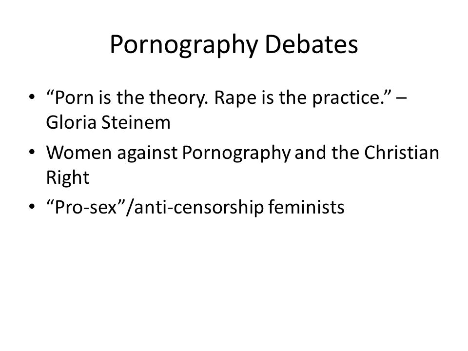 Pornography Debates Porn is the theory.