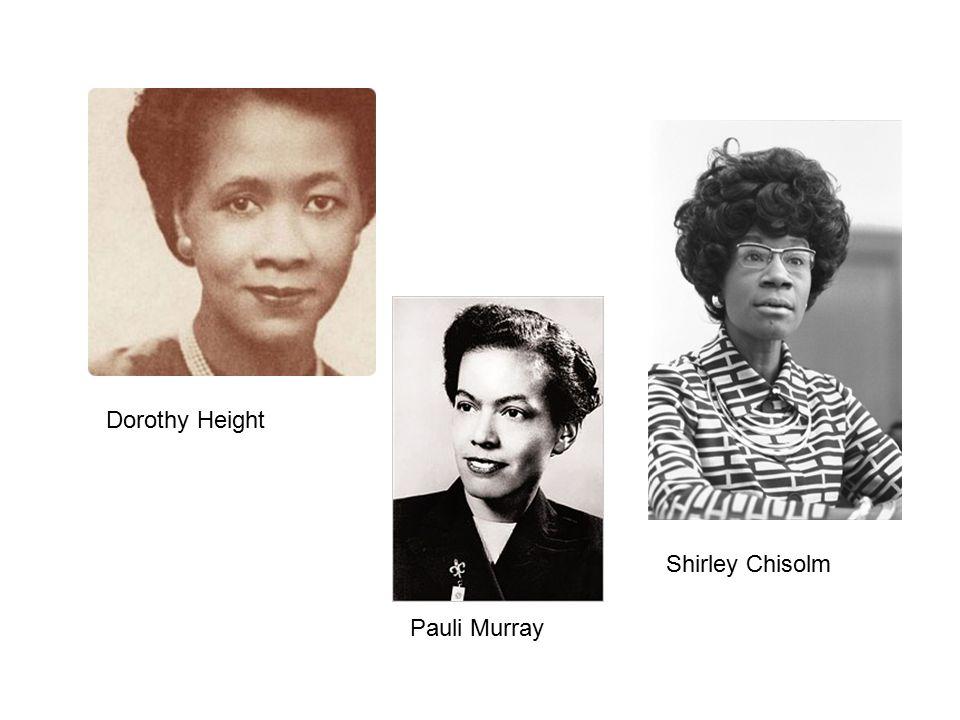 Dorothy Height Pauli Murray Shirley Chisolm
