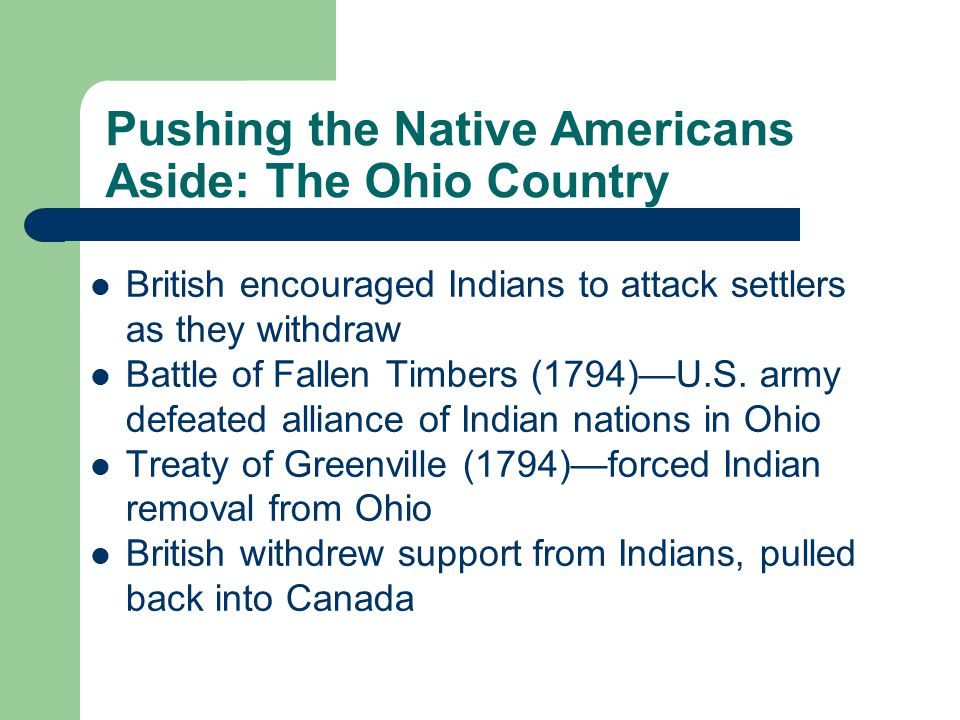 Pushing the Native Americans Aside: The Ohio Country British encouraged Indians to attack settlers as they withdraw Battle of Fallen Timbers (1794)—U.