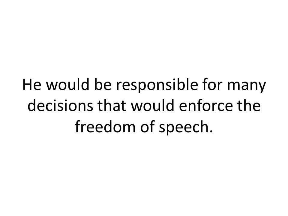 He would be responsible for many decisions that would enforce the freedom of speech.