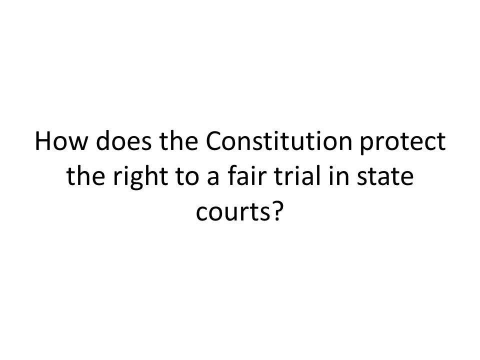 How does the Constitution protect the right to a fair trial in state courts?