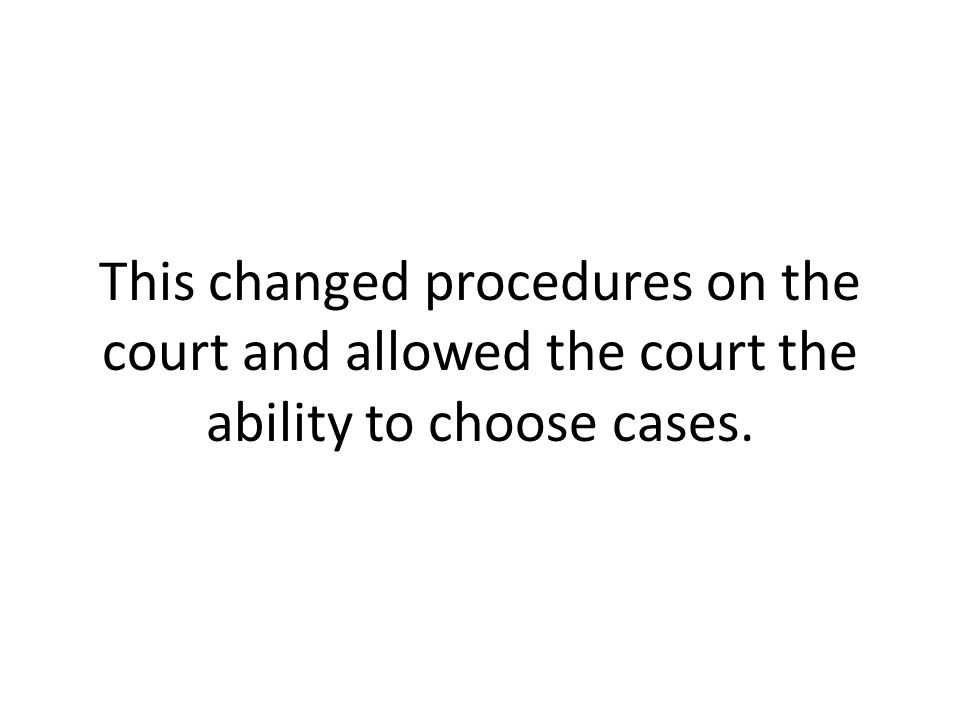 This changed procedures on the court and allowed the court the ability to choose cases.