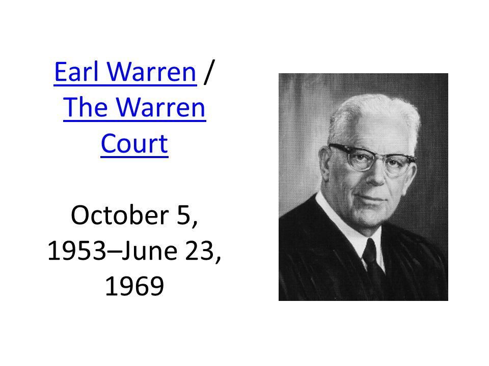 Earl WarrenEarl Warren / The Warren Court October 5, 1953–June 23, 1969 The Warren Court