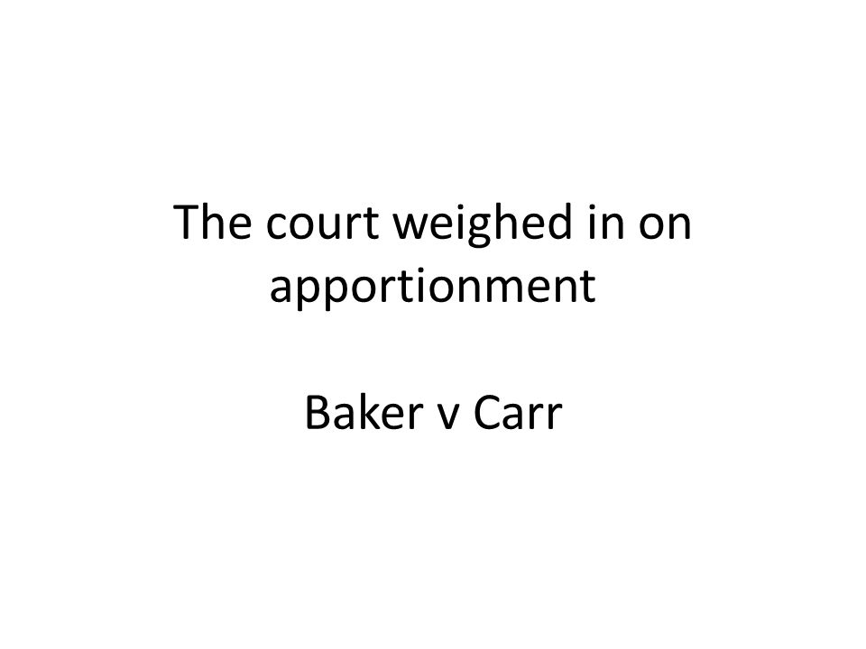 The court weighed in on apportionment Baker v Carr