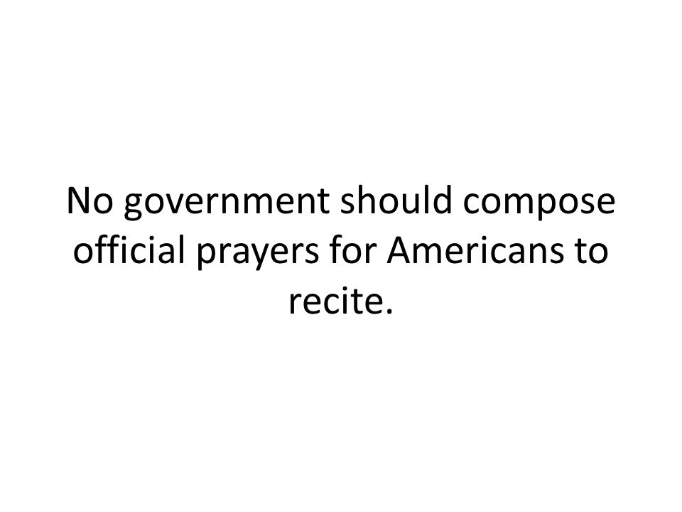 No government should compose official prayers for Americans to recite.