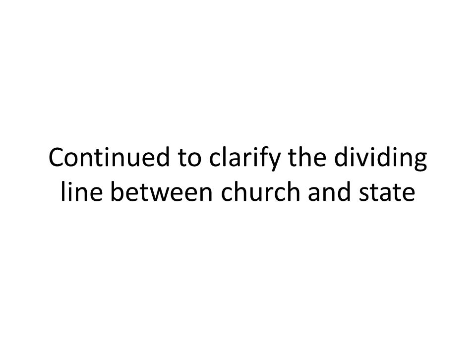 Continued to clarify the dividing line between church and state