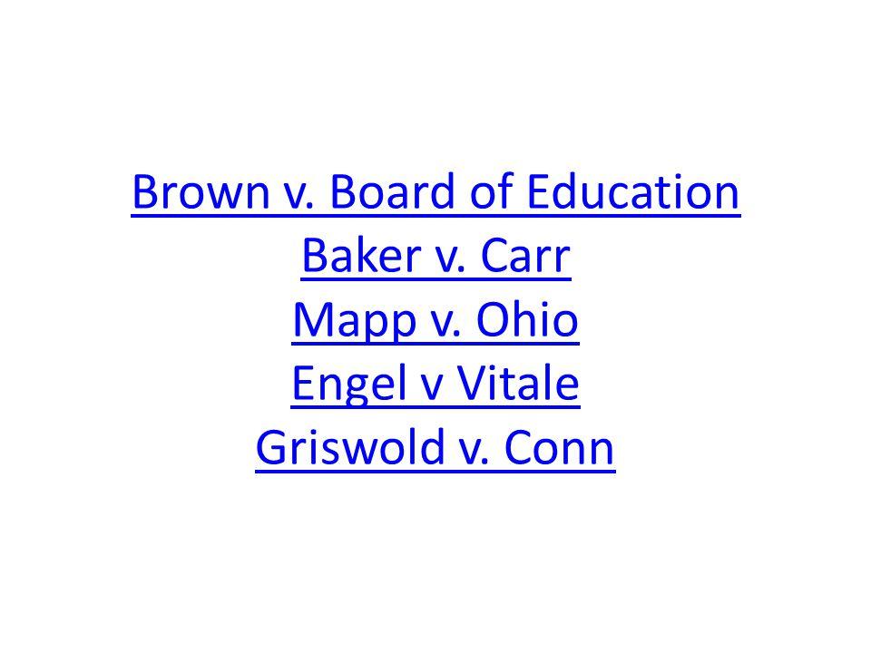 Brown v. Board of Education Baker v. Carr Mapp v. Ohio Engel v Vitale Griswold v. Conn