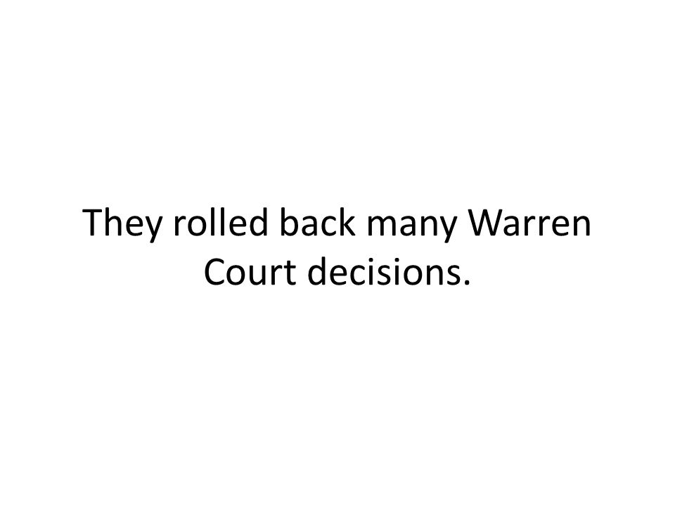 They rolled back many Warren Court decisions.
