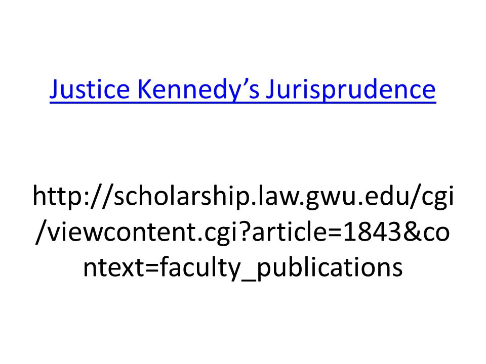 Justice Kennedy's Jurisprudence Justice Kennedy's Jurisprudence http://scholarship.law.gwu.edu/cgi /viewcontent.cgi?article=1843&co ntext=faculty_publ