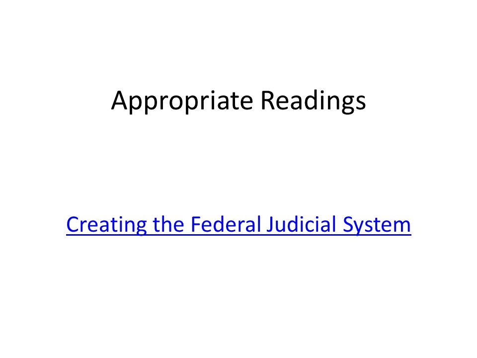 Appropriate Readings Creating the Federal Judicial System Creating the Federal Judicial System