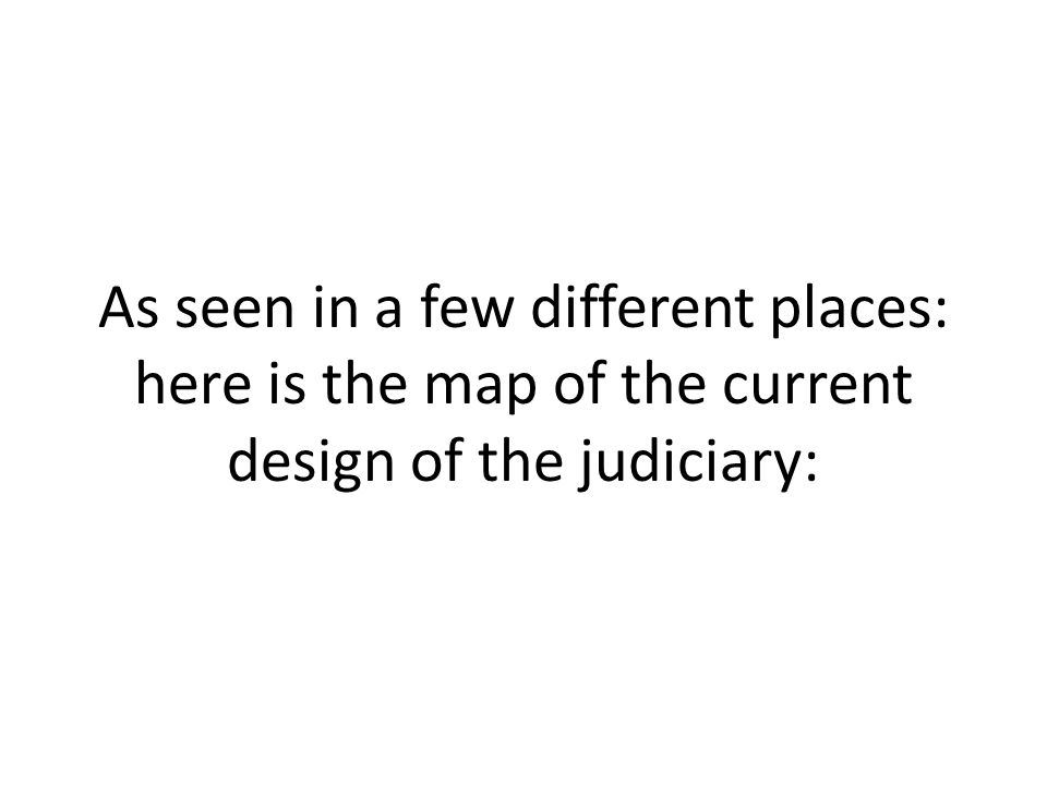 As seen in a few different places: here is the map of the current design of the judiciary: