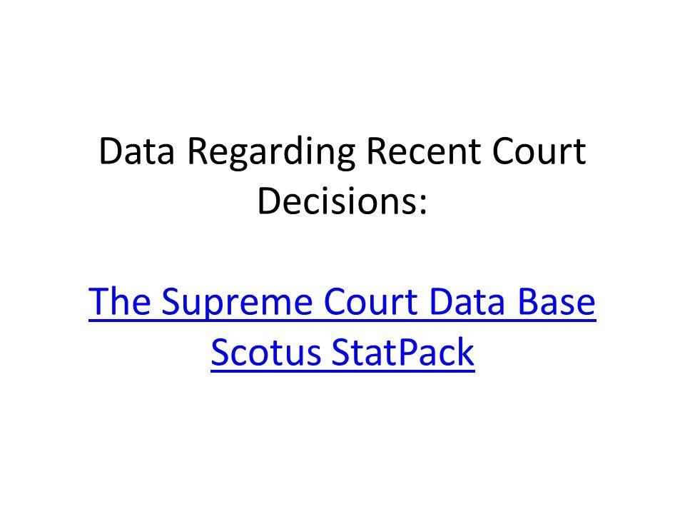 Data Regarding Recent Court Decisions: The Supreme Court Data Base Scotus StatPack The Supreme Court Data Base Scotus StatPack