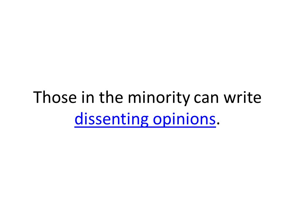 Those in the minority can write dissenting opinions. dissenting opinions