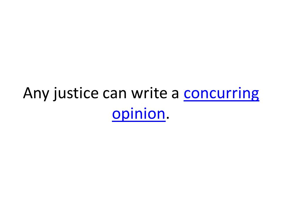 Any justice can write a concurring opinion.concurring opinion