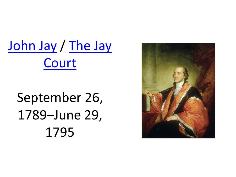 John JayJohn Jay / The Jay Court September 26, 1789–June 29, 1795The Jay Court