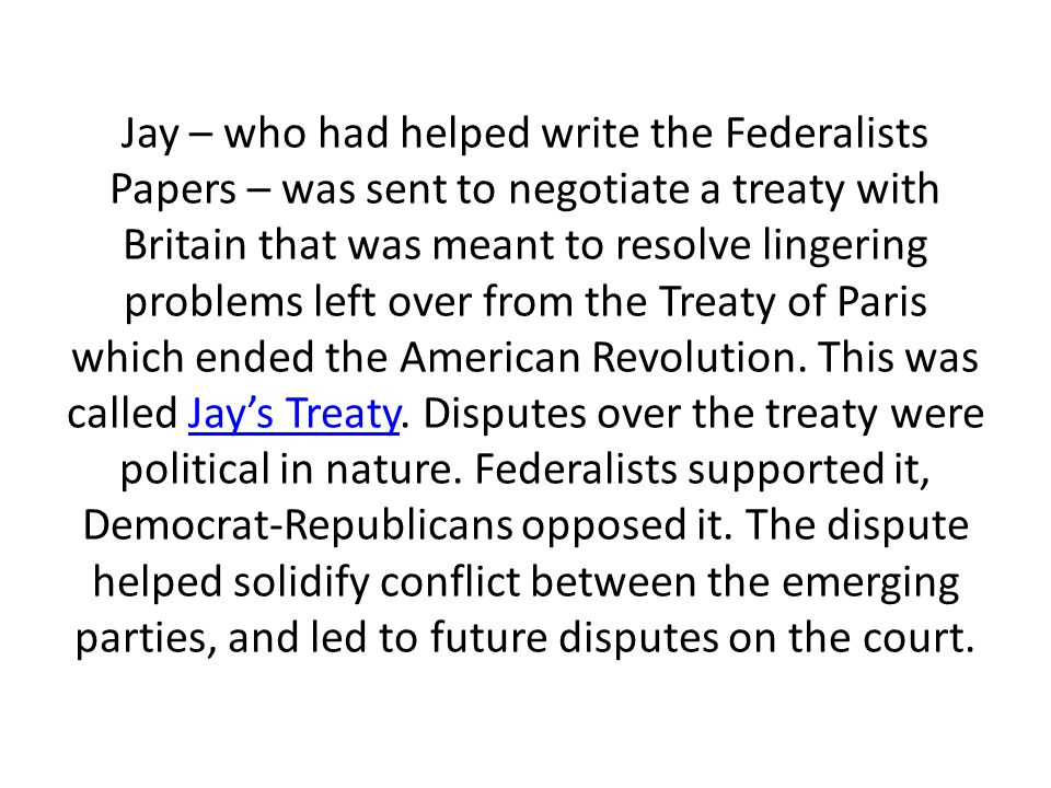 Jay – who had helped write the Federalists Papers – was sent to negotiate a treaty with Britain that was meant to resolve lingering problems left over