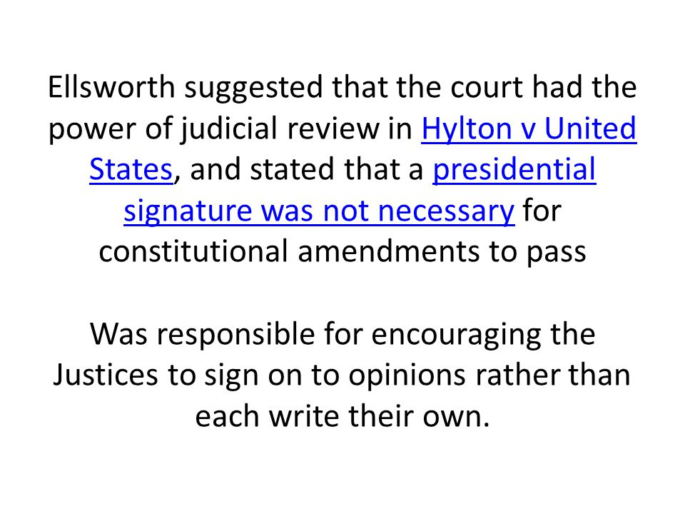Ellsworth suggested that the court had the power of judicial review in Hylton v United States, and stated that a presidential signature was not necess