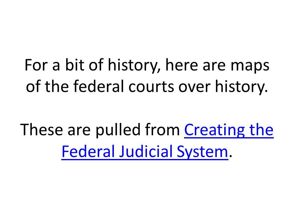 For a bit of history, here are maps of the federal courts over history. These are pulled from Creating the Federal Judicial System.Creating the Federa