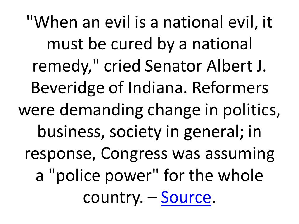 When an evil is a national evil, it must be cured by a national remedy, cried Senator Albert J.