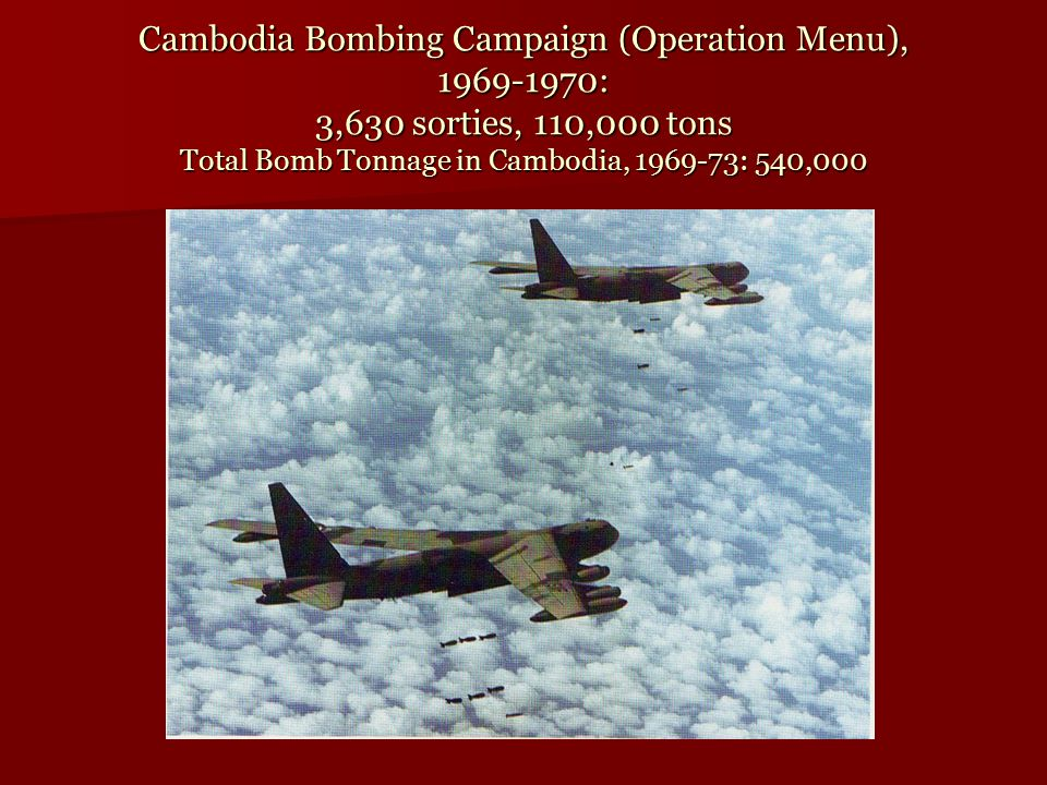 Cambodia Bombing Campaign (Operation Menu), 1969-1970: 3,630 sorties, 110,000 tons Total Bomb Tonnage in Cambodia, 1969-73: 540,000