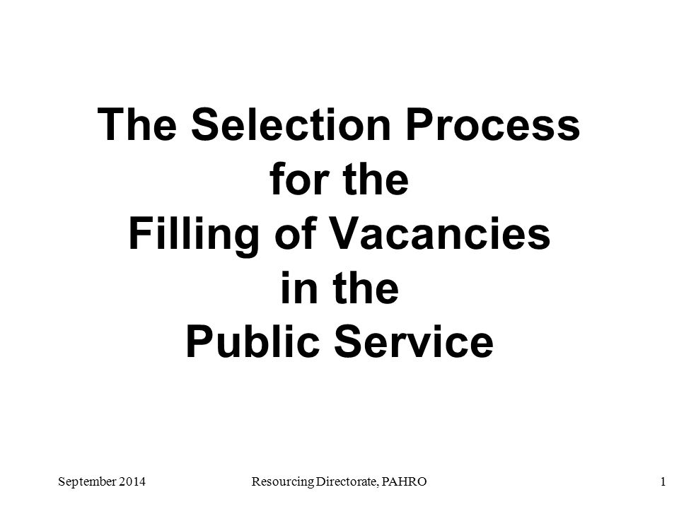 September 2014Resourcing Directorate, PAHRO1 The Selection Process for the Filling of Vacancies in the Public Service