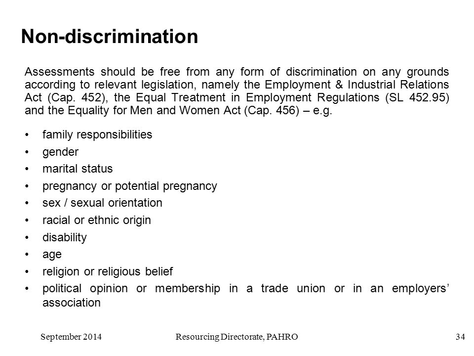 September 2014Resourcing Directorate, PAHRO34 Non-discrimination Assessments should be free from any form of discrimination on any grounds according to relevant legislation, namely the Employment & Industrial Relations Act (Cap.