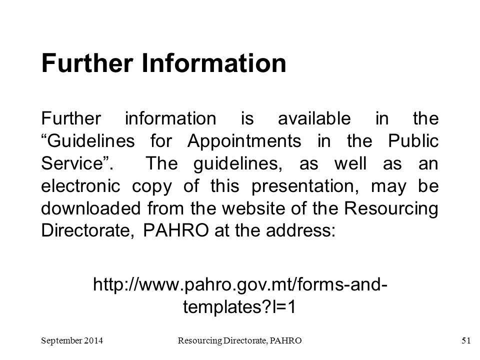 September 2014Resourcing Directorate, PAHRO51 Further Information Further information is available in the Guidelines for Appointments in the Public Service .