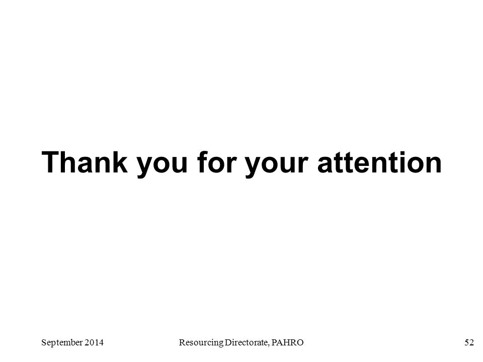 Thank you for your attention September 2014Resourcing Directorate, PAHRO52