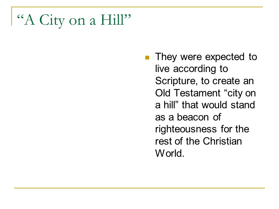 """""""A City on a Hill"""" They were expected to live according to Scripture, to create an Old Testament """"city on a hill"""" that would stand as a beacon of righ"""